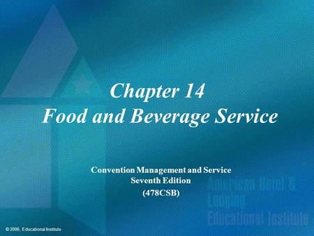© 2006, Educational Institute Chapter 14 Food and Beverage Service Convention Management and Service Seventh Edition (478CSB)