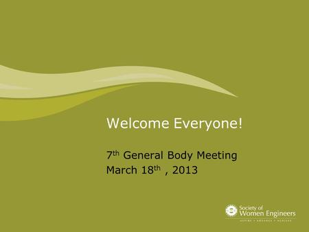Welcome Everyone! 7 th General Body Meeting March 18 th, 2013.
