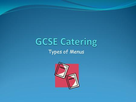 Types of Menus. Starter Using the laminated cards in the envelope on your desk match each type of menu to the description.