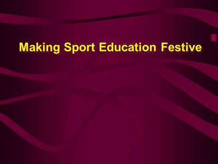 Making Sport Education Festive. Festivity in Sport Education Key feature that defines Sport Education. Integral part of sport. Mostly lacking when sport.