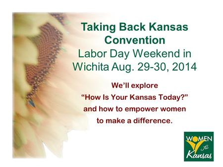 "We'll explore ""How Is Your Kansas Today?"" and how to empower women to make a difference. Taking Back Kansas Convention Labor Day Weekend in Wichita Aug."