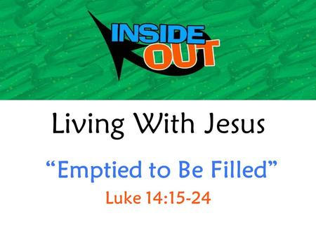 "Living With Jesus ""Emptied to Be Filled"" Luke 14:15-24."