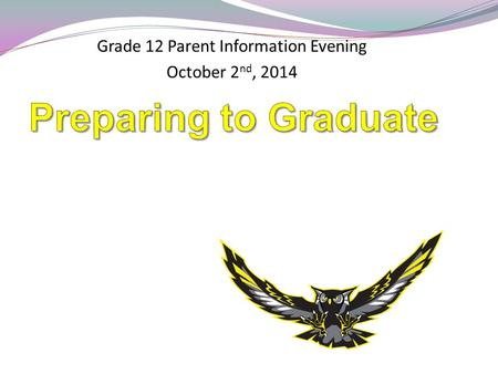 Grade 12 Parent Information Evening October 2 nd, 2014.