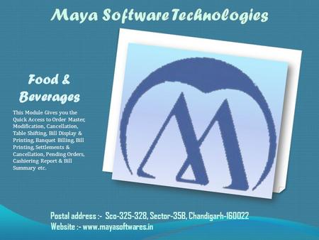 Food & Beverages This Module Gives you the Quick Access to Order Master, Modification, Cancellation, Table Shifting, Bill Display & Printing, Banquet Billing,