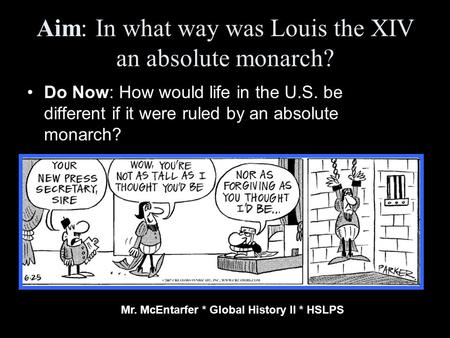 Aim: In what way was Louis the XIV an absolute monarch? Do Now: How would life in the U.S. be different if it were ruled by an absolute monarch? Mr. McEntarfer.