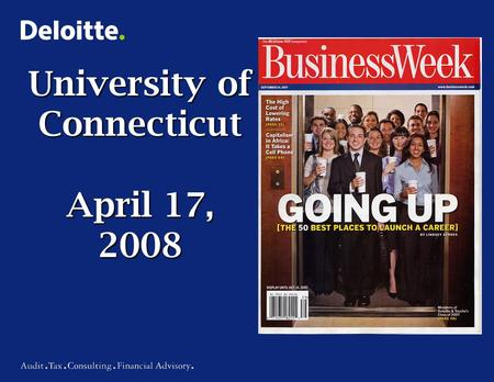 University of Connecticut April 17, 2008. 2 Copyright © 2006 Deloitte Development LLC. All rights reserved. Items to discuss… Introduction Deloitte Overview.