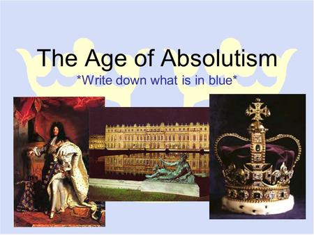 The Age of Absolutism *Write down what is in blue*