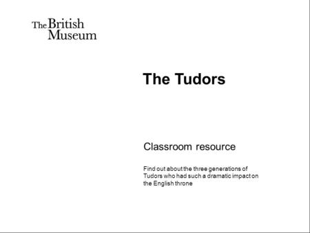 Classroom resource Find out about the three generations of Tudors who had such a dramatic impact on the English throne The Tudors.