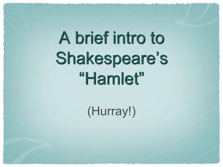 "A brief intro to Shakespeare's ""Hamlet"" (Hurray!)."