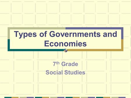 Types of Governments and Economies