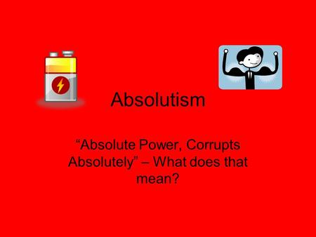 """Absolute Power, Corrupts Absolutely"" – What does that mean?"