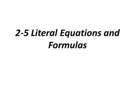 2-5 Literal Equations and Formulas. Literal Equation: an equation that involves two or more variables.