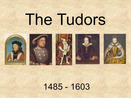 The Tudors 1485 - 1603.