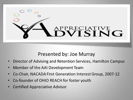 Presented by: Joe Murray Director of Advising and Retention Services, Hamilton Campus Member of the AAI Development Team Co-Chair, NACADA First Generation.