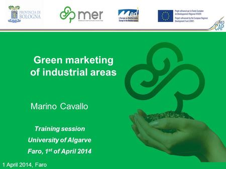 Green marketing of industrial areas 1 April 2014, Faro Marino Cavallo Training session University of Algarve Faro, 1 st of April 2014.