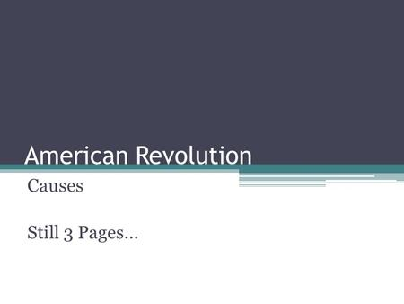 American Revolution Causes Still 3 Pages….