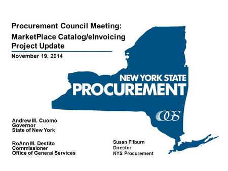 November 19, 2014 Procurement Council Meeting: MarketPlace Catalog/eInvoicing <strong>Project</strong> Update Susan Filburn Director NYS Procurement.