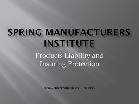 Products Liability and Insuring Protection ForanGlennonPalandechPonzi&Rudloff PC.