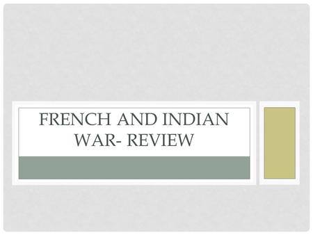 FRENCH AND INDIAN WAR- REVIEW. ADMIT SLIP 9/15 For what reasons do wars typically start?