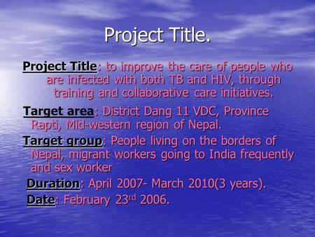 Project Title. Project Title: to improve the care of people who are infected with both TB and HIV, through training and collaborative care initiatives.