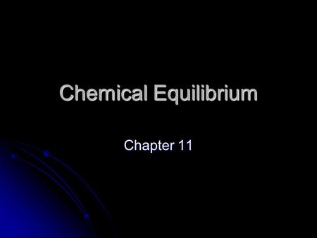 Chemical Equilibrium Chapter 11. Static vs. Dynamic Static Equilibrium – when a system remains at a given point without any active processes (rocks in.