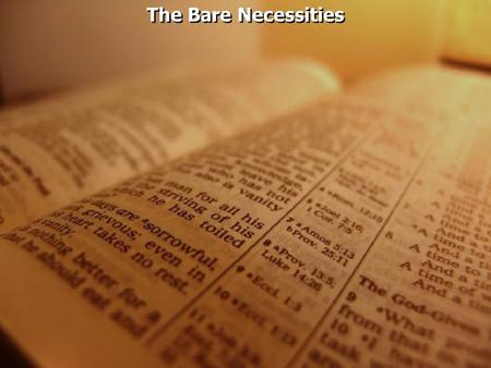 The Bare Necessities. Luke 14:28 For which of you, intending to build a tower, does not sit down first and count the cost, whether he has enough to finish.