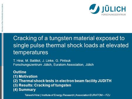 Member of the Helmholtz Association Takeshi Hirai | Institute of Energy Research | Association EURATOM – FZJ Cracking of a tungsten material exposed to.