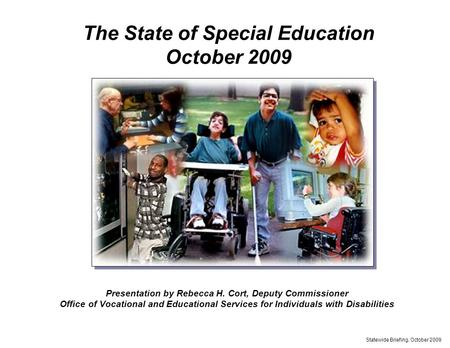 Presentation by Rebecca H. Cort, Deputy Commissioner Office of Vocational and Educational Services for Individuals with Disabilities Statewide Briefing,
