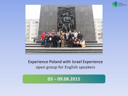 Experience Poland with Israel Experience open group for English speakers 03 – 09.08.2015.