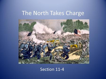 The North Takes Charge Section 11-4. Preview Questions What battle turned the tide of the war? How did the Battle of Vicksburg affect the Confederacy?
