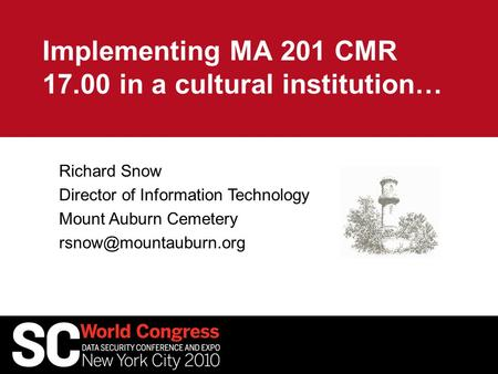 Implementing MA 201 CMR 17.00 in a cultural institution… Richard Snow Director of Information Technology Mount Auburn Cemetery