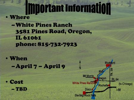Where –White Pines Ranch 3581 Pines Road, Oregon, IL 61061 phone: 815-732-7923 When –April 7 – April 9 Cost –TBD.