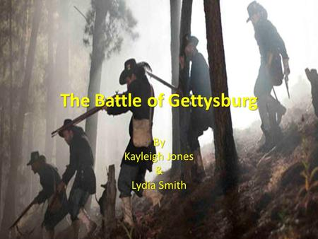 The Battle of Gettysburg By Kayleigh Jones & Lydia Smith.