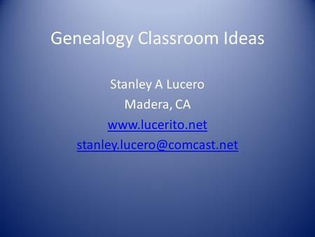 Genealogy Classroom Ideas Stanley A Lucero Madera, CA
