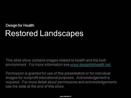 Www.annforsyth.net Restored Landscapes Design for Health This slide show contains images related to health and the built environment. For more information.
