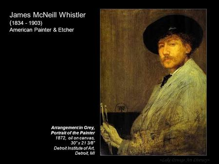 ~Lake Oswego Art Literacy~ James McNeill Whistler ( 1834 - 1903) American Painter & Etcher Arrangement in Grey, Portrait of the Painter 1872, oil on canvas,