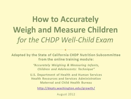 "Adapted by the State of California CHDP Nutrition Subcommittee from the online training module: ""Accurately Weighing & Measuring Infants, Children and."