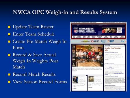 NWCA OPC Weigh-in and Results System Update Team Roster Update Team Roster Enter Team Schedule Enter Team Schedule Create Pre-Match Weigh In Form Create.