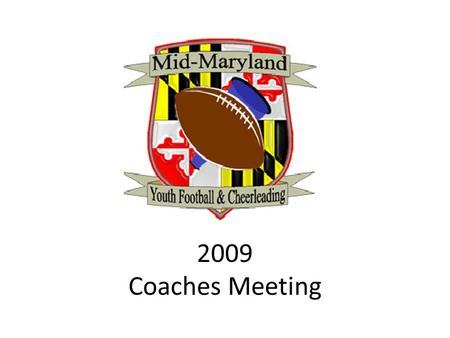 2009 Coaches Meeting. Agenda Introductions / MMYFCL Overview Leadership /Organization / Communications – Website League Standards and Procedures Officiating.