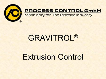 GRAVITROL ® Extrusion Control. 2 Closed control loop: GRAVITROL ® By the loss in weight in the weigh hopper over a time interval GRAVITROL ® measures.