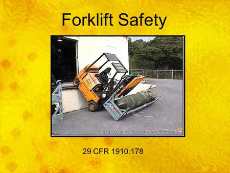 Forklift Safety Today we'll be discussing Forklift Safety. This training is required by OSHA's standard on Powered Industrial Vehicles (29 CFR 1910.178).