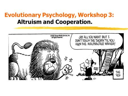 Evolutionary Psychology, Workshop 3: Altruism and Cooperation.
