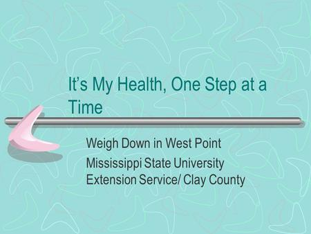 It's My Health, One Step at a Time Weigh Down in West Point Mississippi State University Extension Service/ Clay County.