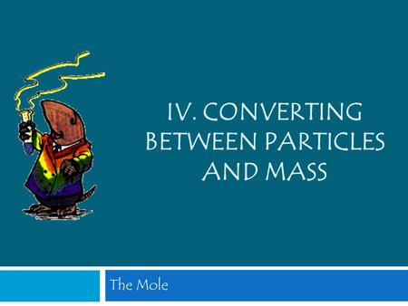 The Mole IV. CONVERTING BETWEEN PARTICLES AND MASS.