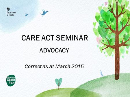 CARE ACT SEMINAR ADVOCACY Correct as at March 2015.