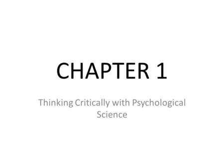 CHAPTER 1 Thinking Critically with Psychological Science.