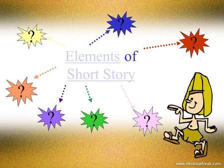 ElementsElements of Short Story Short Story ? ? ? ? ? ? ?