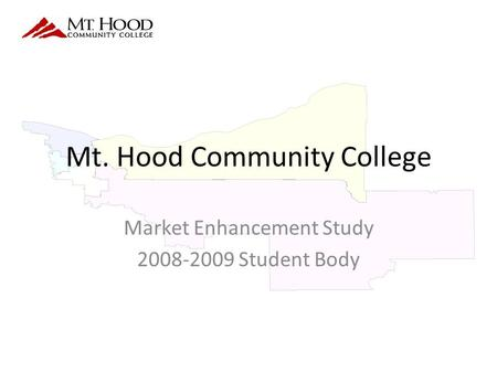 Mt. Hood Community College Market Enhancement Study 2008-2009 Student Body.