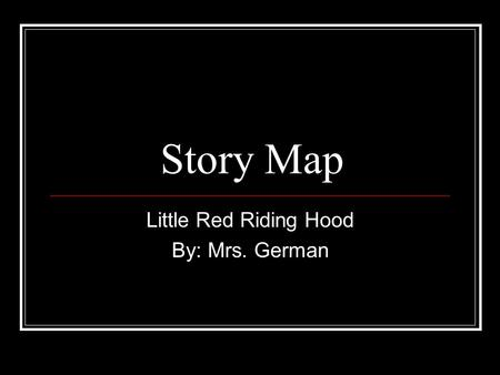 Story Map Little Red Riding Hood By: Mrs. German.