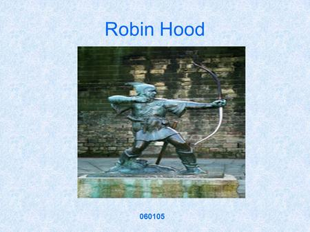 Robin Hood 060105. Robin Hood Robin Hood is an archetypal figure in English folklore, whose story originates from medieval times but who remains significant.